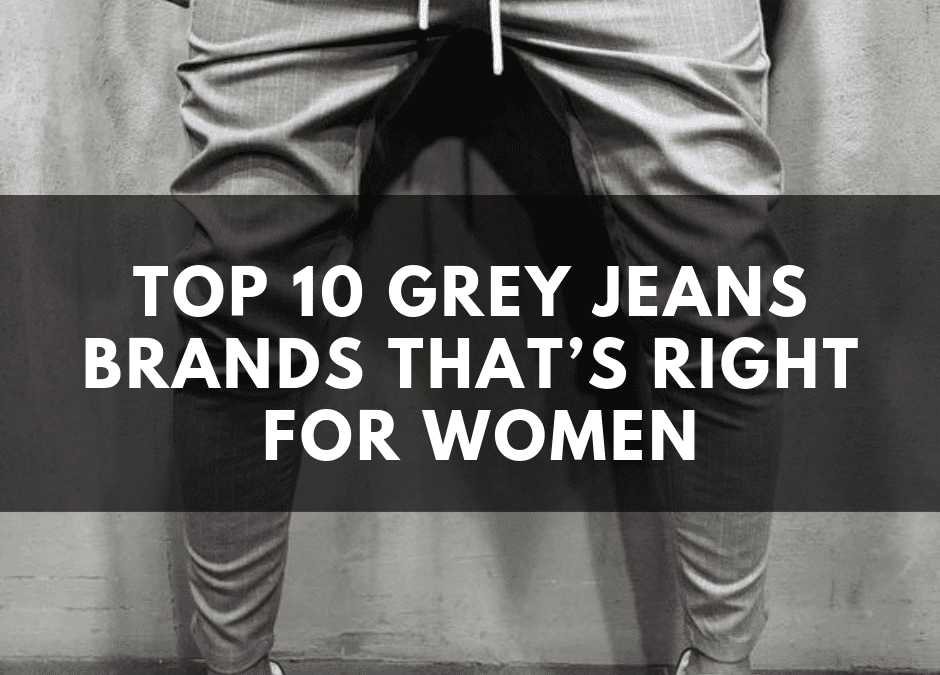 Top 10 Grey Jeans Brands That's Right For Women